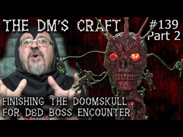 Череп рока. 2/2 (Finishing the DOOMSKULL for DD Boss Encounter (DM's Craft 139 Part 2))