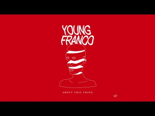 Young Franco - About This Thing (feat. Scrufizzer)