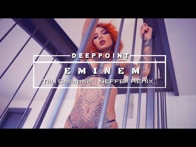 Eminem - Till I Collapse (Neffex Remix) deeppoint.tr enjoymusic
