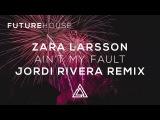 Zara Larsson - Ain't My Fault (Jordi Rivera Remix)