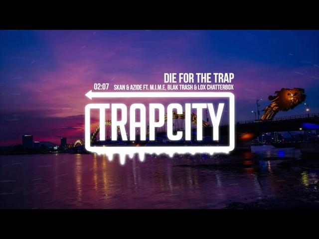 Skan Azide - Die For The Trap (ft. M.I.M.E, Blak Trash Lox Chatterbox)