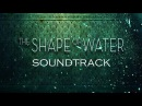 The Shape of Water 2017 Soundtrack: Trailer Song/Music/Theme Song