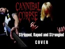 Cannibal Corpse - Stripped, Raped and Strangled (Guitar Vocal Cover by Alexander and Alexey)