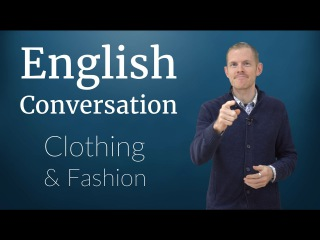 English Conversation: Clothing and Fashion