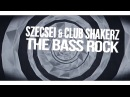 Szecsei Club ShakerZ The Bass Rock Original Mix 2017 vidchelny