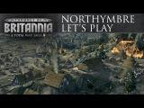 Total War Saga: Thrones of Britannia - Northymbre Let's Play