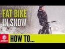 Introduction To Fat Biking In Snow | MTB Skills