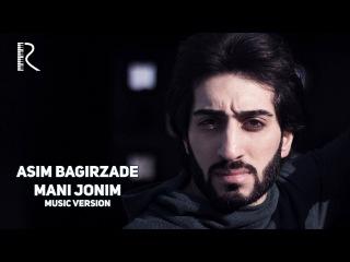 Asim Bagirzade - Mani jonim | Асим Багирзаде - Мани жоним (music version)