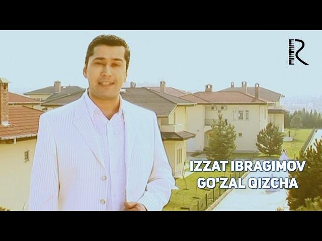 Izzat Ibragimov (Xoja) - Gozal qizcha | Иззат Ибрагимов (Хужа) - Гузал кизча