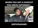WHEN U GET A HAIRCUT U DRIVE DIFFERENT