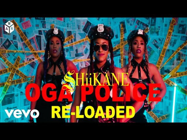 SHiiKANE Oga Police Reloaded Official Video