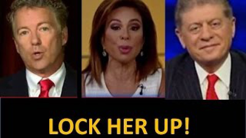 Lock Her Up Say Rand Paul, Judge Jeanine, and Judge Napolitano! Corruption Everywhere!