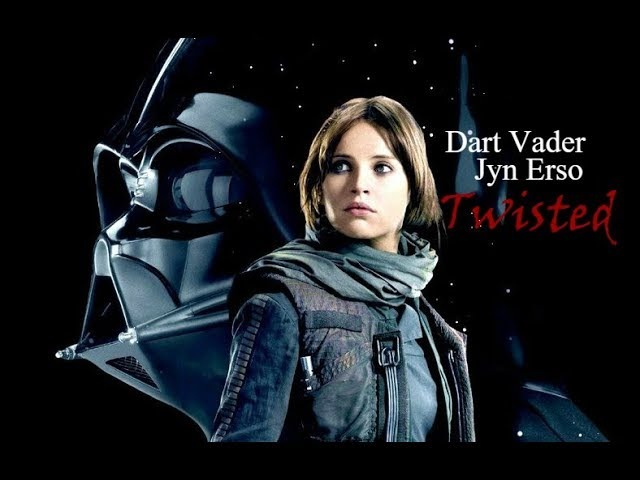 Dart Vader||Jyn Erso|| Twisted