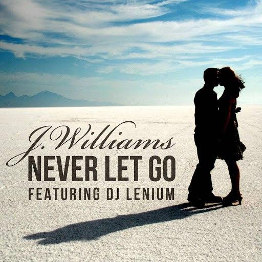 J.Williams альбом Never Let Go (feat. DJ Lenium)