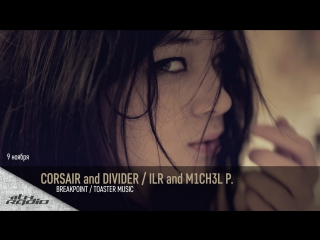 Corsair and Divider / ILR and M1CH3L P. - Live @ Breakpoint / Toaster Music (09.11.2017)