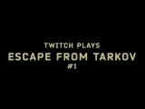 Twitch Plays Escape from Tarkov #1
