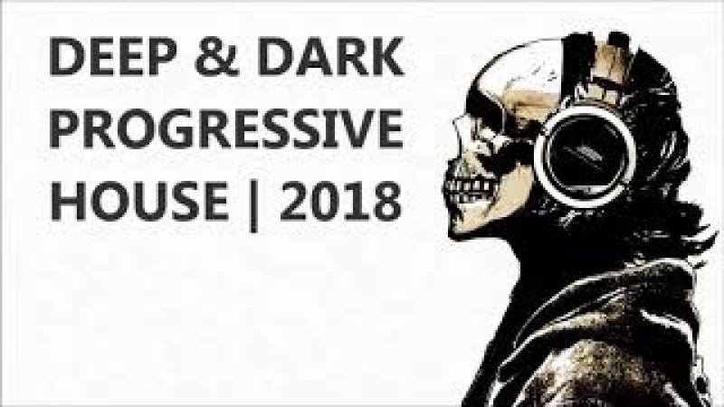 Deep Dark Progressive House 2018