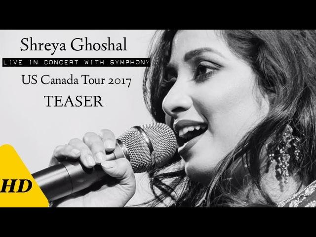 Shreya Ghoshal Live With Symphony - US Canada Tour 2017 Teaser