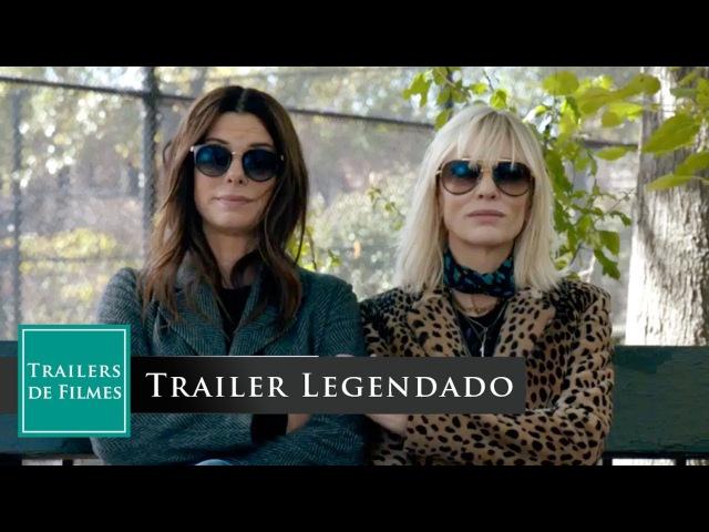 Oito Mulheres e um Segredo (Ocean's 8 2018) Trailer Legendado