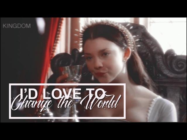 Anne Boleyn - I'd Love to Change the World