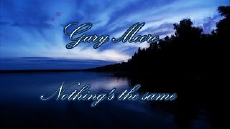 Gary Moore - Nothing's the same (with lyrics)