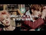 Jimin &amp Jungkook - We Don't Talk Anymore