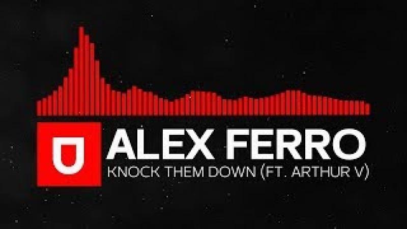 [Dubstep] - Alex Ferro - Knock Them Down (ft. Arthur V) [Free Download]