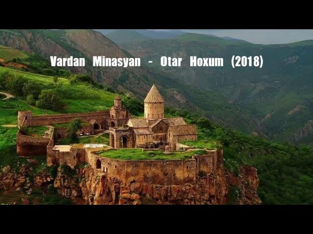 Vardan Minasyan - Otar Hoxum 2018