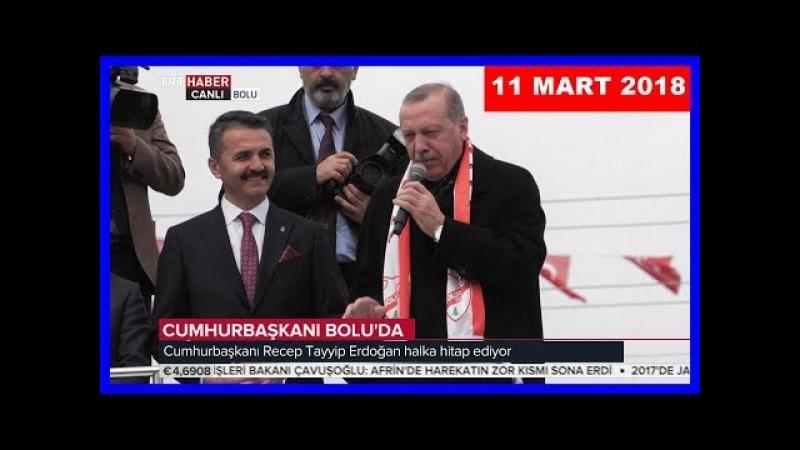 Cumhurbaşkanı Erdoğan Boluda Halka Hitap Etti 11.3.2018