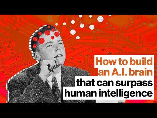 How to build an A I brain that can surpass human intelligence Ben Goertzel