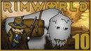 Обустраиваемся! 10 • Rimworld Alpha 18. Четвертый сезон