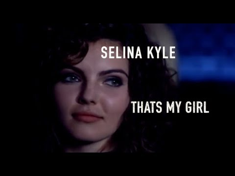 Selina Kyle - That's My Girl!