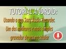 TUTORIAL ANDROID - Usando o app Sony Áudio Recorder. Um dos melhores gravador de voz no celular