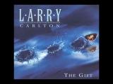Larry Carlton - The Gift (Full Album)