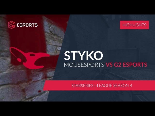 MOUSESPORTS.STYKO vs. G2 Esports @StarSeries i-League Season 4