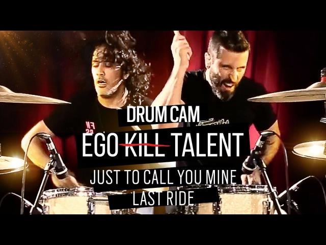 EGOKILLTALENT - DRUMCAM EP01 - Just To Call You Mine/Last Ride