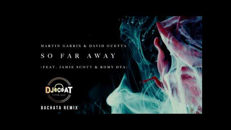 Martin Garrix David Guetta - So Far Away ft. Jamie Scott Romy Dya (Bachata Remix DJ Cat)