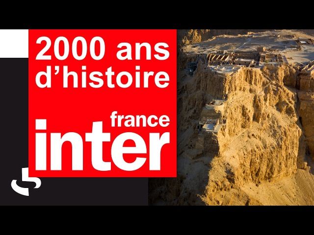 LA « GUERRE DES JUIFS » LA CHUTE DE MASSADA (66-74 AP. J.-C.) | 2000 ANS D'HISTOIRE | FRANCE INTER