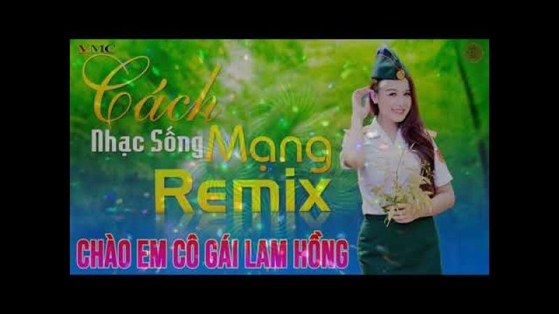 Nhạc Đỏ Remix Cực Đỉnh - Liên Khúc Nhạc Sống DJ Căng Đét Chào Em Cô Gái Lam Hồng
