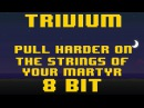 Trivium Pull Harder On The Strings of Your Martyr 8 Bit Version
