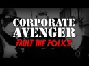 Corporate Avenger - Fault The Police (I Don't)