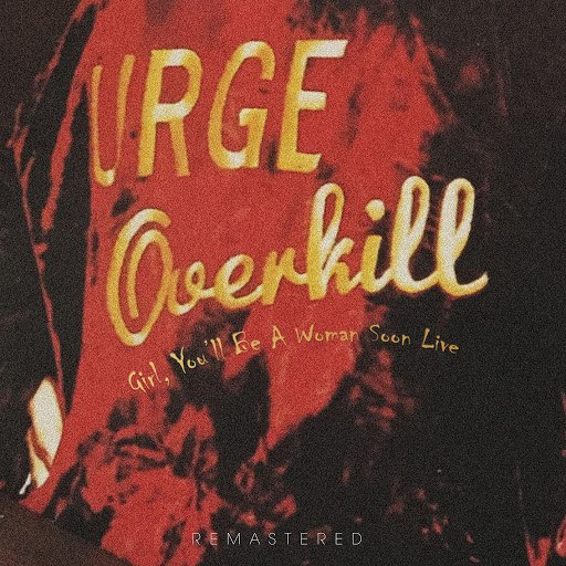 Urge Overkill альбом Girl, You'll Be a Woman Soon Live - Remastered (Live: The Phoenix, Toronto 25 Oct '95)