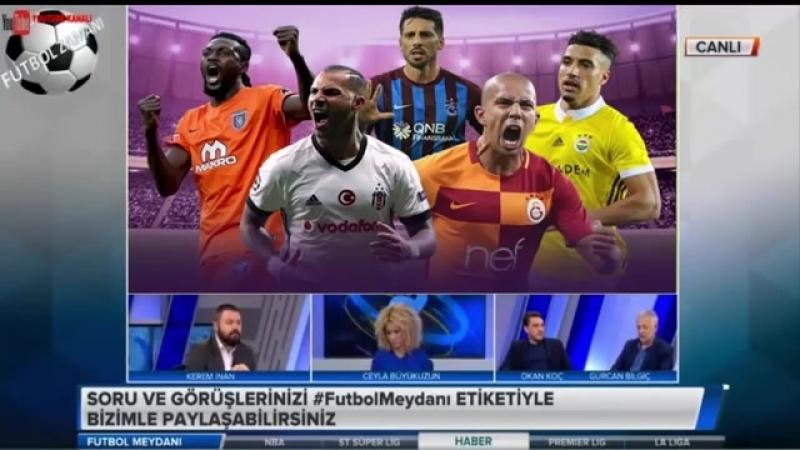 Futbol Meydanı Kerem İnan, Okan Koç, Gürcan Bilgiç BJK, GS Yorumları 25 Mayıs 2018