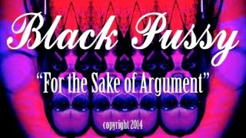 Black Pussy - For the Sake of Argument (Official Video)