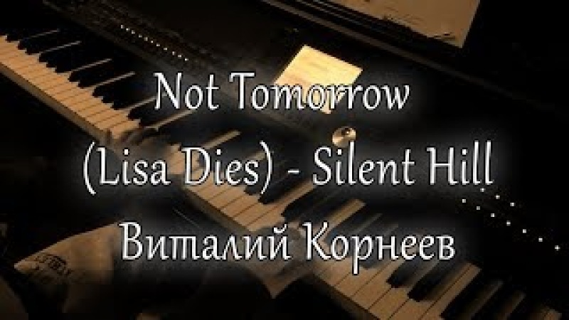 Not Tomorrow Lisa Dies - (Silent Hill Piano)