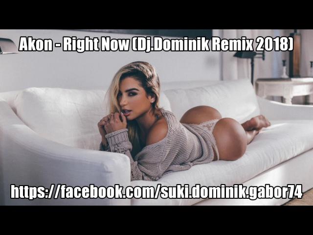 Akon - Right Now (DJ.DOMINIK REMIX 2018) (vk.com/vidchelny)