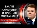 Сергей Судаков Благие намерения и тройная мораль 09 12 2017