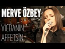 Merve Özbey Vicdanın Affetsin JoyTurk Akustik