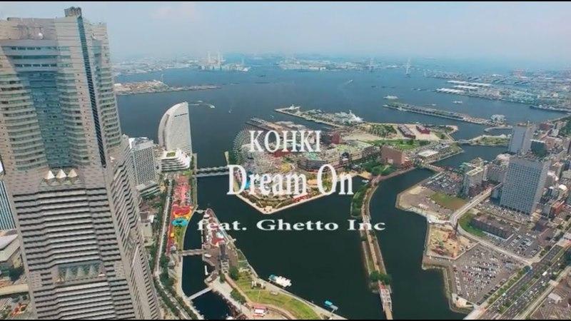KOHKI - DREAM ON feat. GHETTO INC (Prod by DJ PMX) MUSIC VIDEO