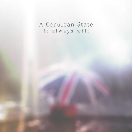 A Cerulean State альбом It Always Will